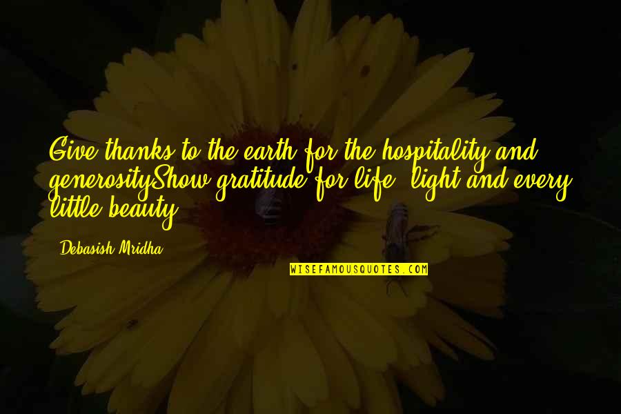 Gratitude For Life Quotes By Debasish Mridha: Give thanks to the earth for the hospitality