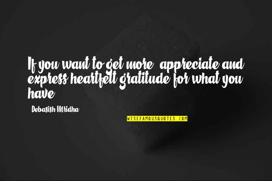 Gratitude For Life Quotes By Debasish Mridha: If you want to get more, appreciate and