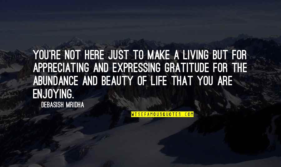 Gratitude For Life Quotes By Debasish Mridha: You're not here just to make a living