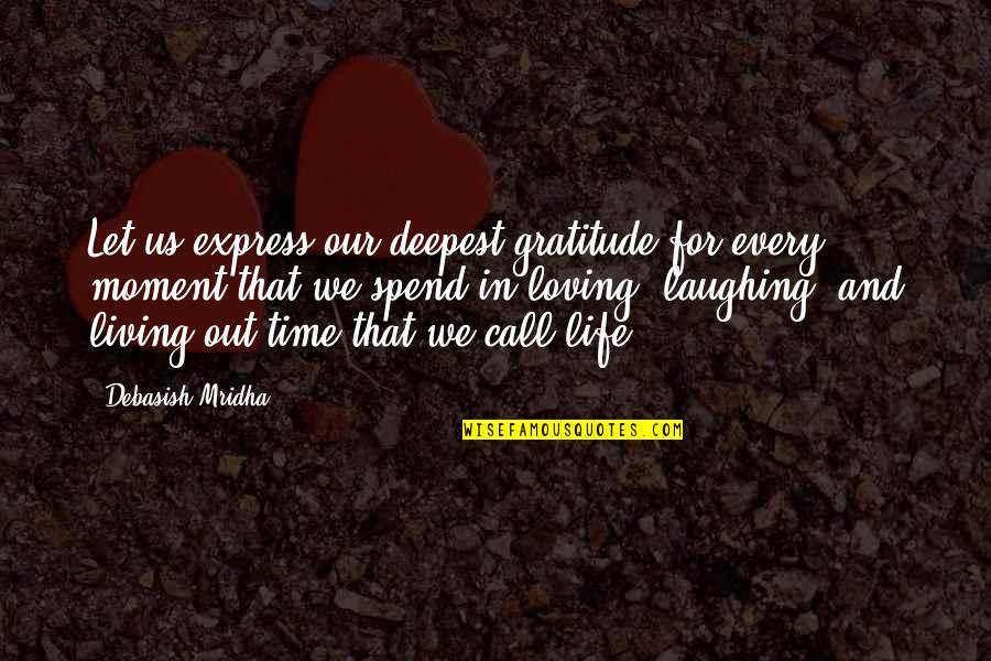Gratitude For Life Quotes By Debasish Mridha: Let us express our deepest gratitude for every