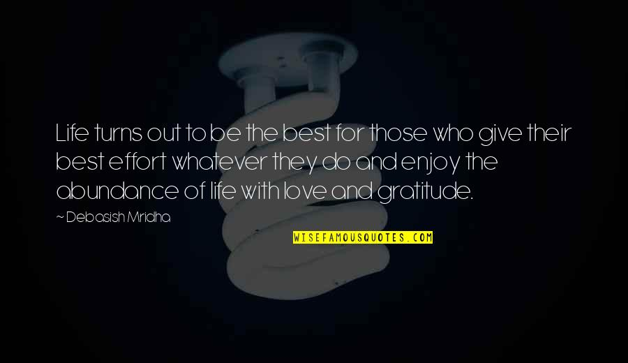 Gratitude For Life Quotes By Debasish Mridha: Life turns out to be the best for