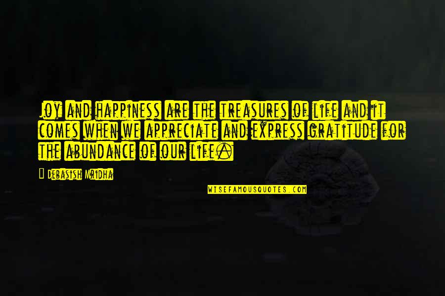 Gratitude For Life Quotes By Debasish Mridha: Joy and happiness are the treasures of life