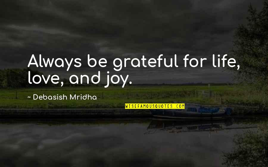 Gratitude For Life Quotes By Debasish Mridha: Always be grateful for life, love, and joy.