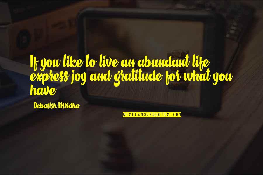 Gratitude For Life Quotes By Debasish Mridha: If you like to live an abundant life,