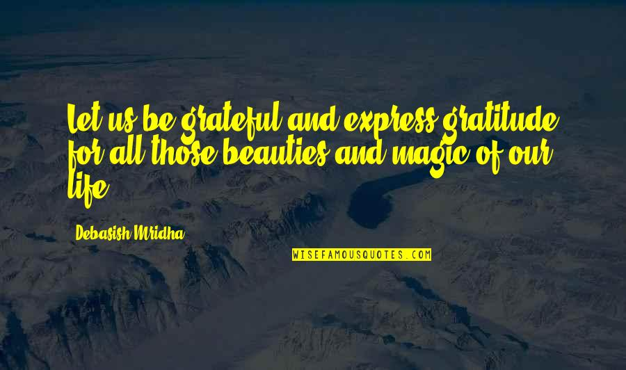 Gratitude For Life Quotes By Debasish Mridha: Let us be grateful and express gratitude for