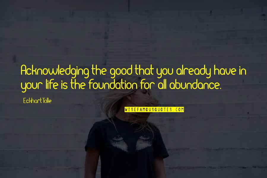 Gratitude For Life Quotes By Eckhart Tolle: Acknowledging the good that you already have in