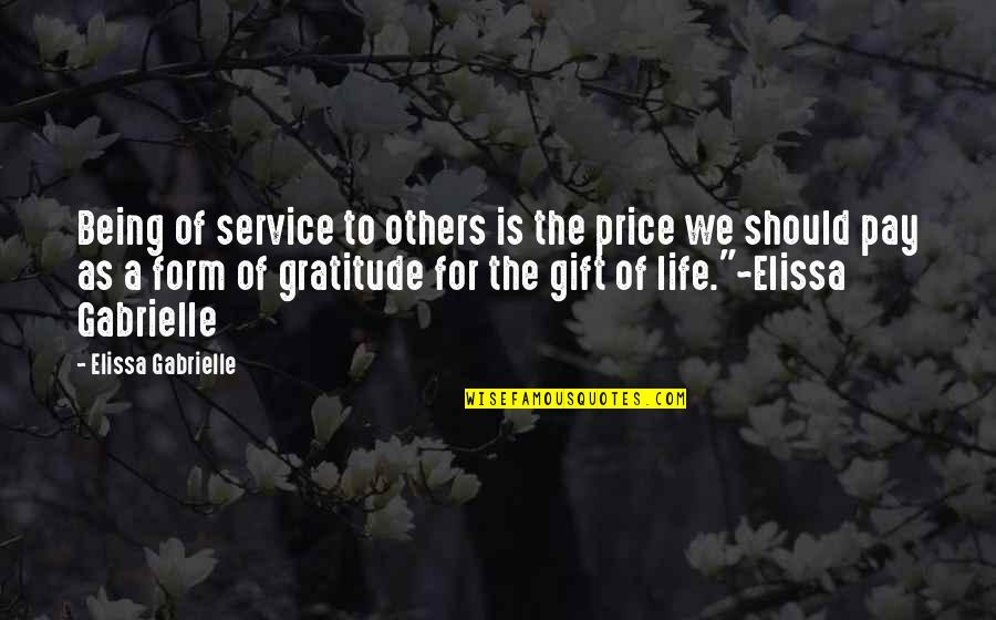 Gratitude For Life Quotes By Elissa Gabrielle: Being of service to others is the price