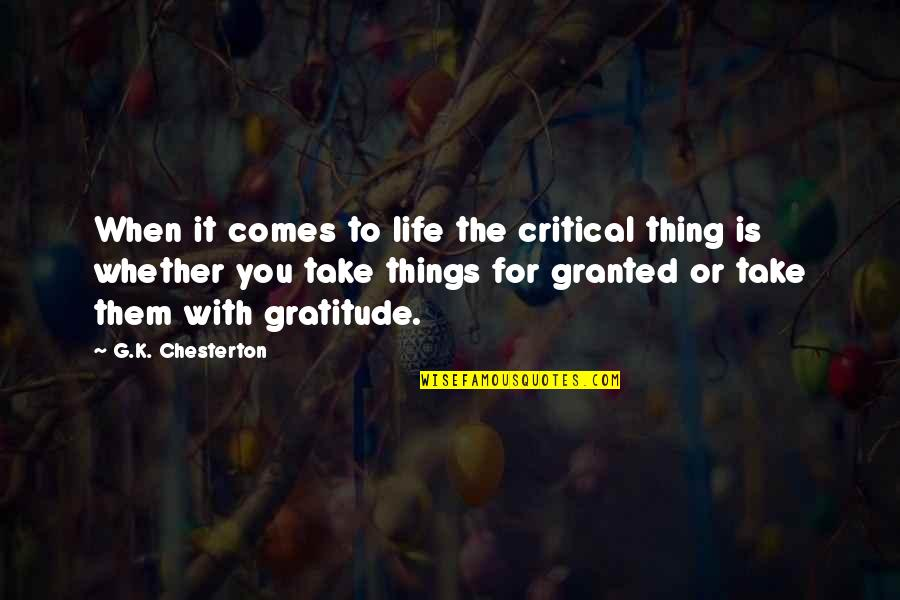 Gratitude For Life Quotes By G.K. Chesterton: When it comes to life the critical thing