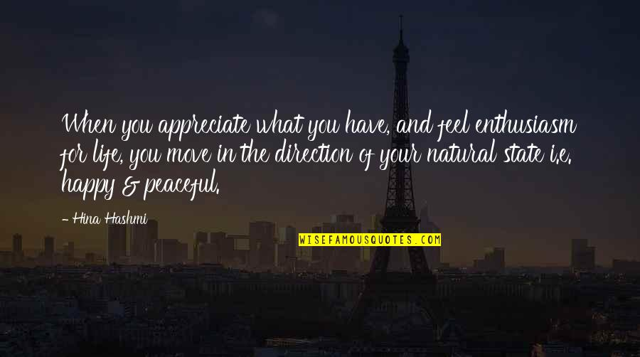 Gratitude For Life Quotes By Hina Hashmi: When you appreciate what you have, and feel