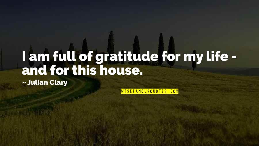 Gratitude For Life Quotes By Julian Clary: I am full of gratitude for my life