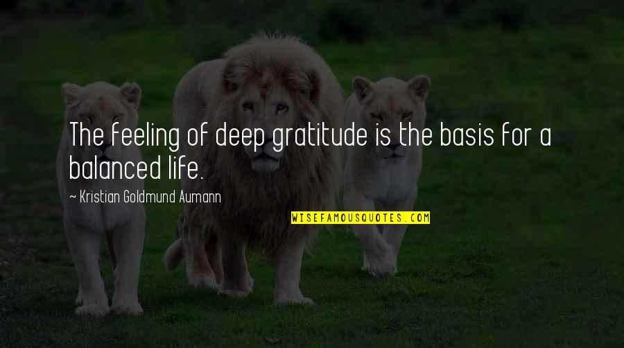 Gratitude For Life Quotes By Kristian Goldmund Aumann: The feeling of deep gratitude is the basis