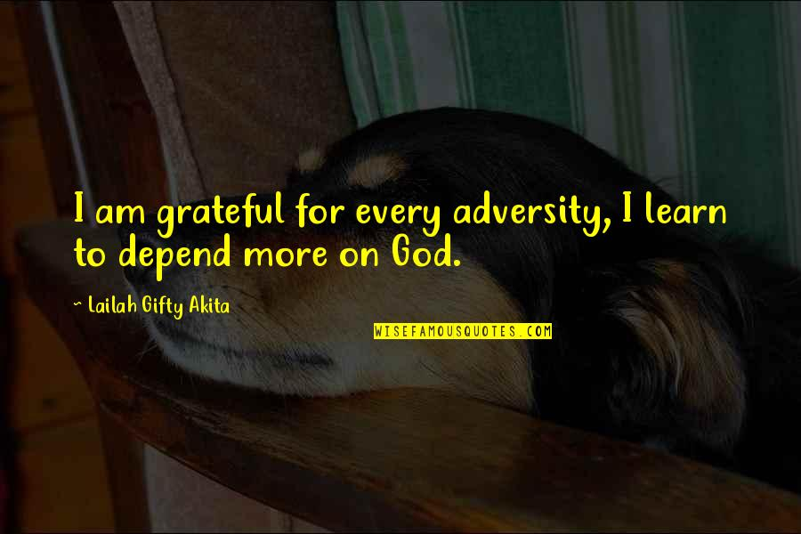 Gratitude For Life Quotes By Lailah Gifty Akita: I am grateful for every adversity, I learn