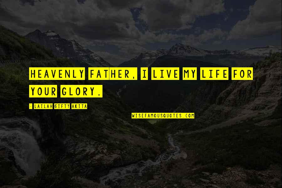 Gratitude For Life Quotes By Lailah Gifty Akita: Heavenly Father, I live my life for your