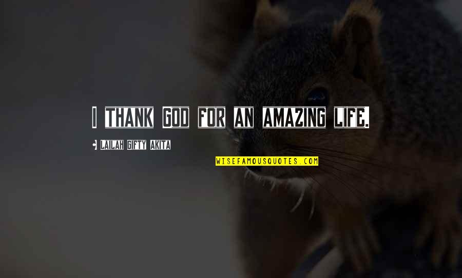 Gratitude For Life Quotes By Lailah Gifty Akita: I thank God for an amazing life.