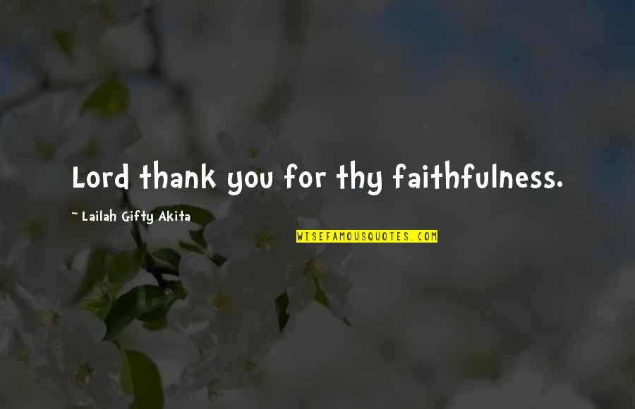 Gratitude For Life Quotes By Lailah Gifty Akita: Lord thank you for thy faithfulness.