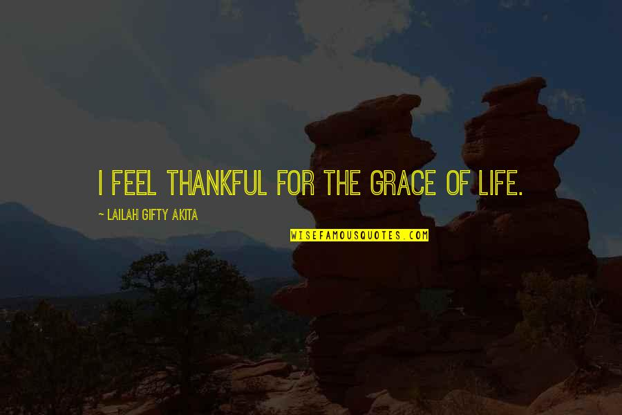 Gratitude For Life Quotes By Lailah Gifty Akita: I feel thankful for the grace of life.