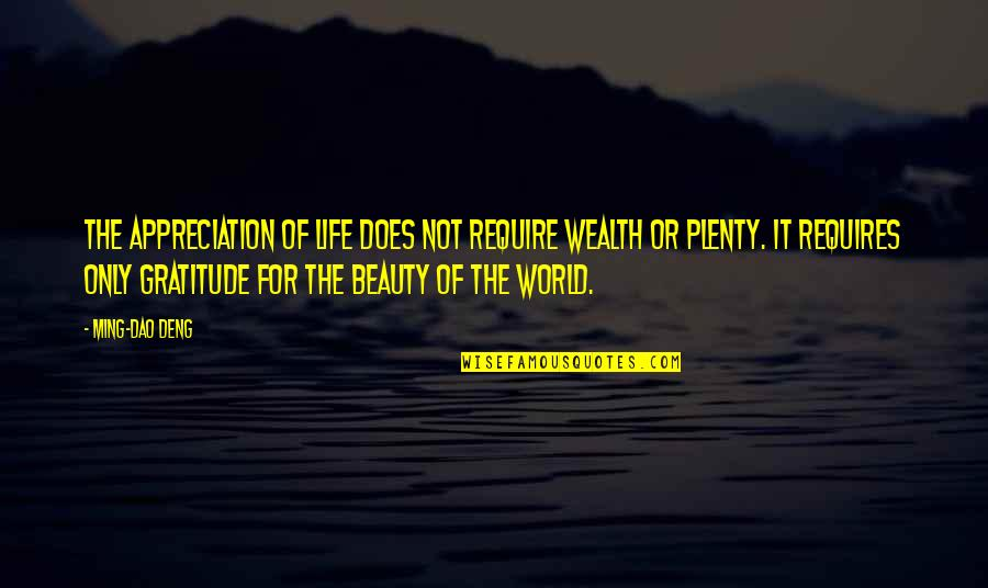 Gratitude For Life Quotes By Ming-Dao Deng: The appreciation of life does not require wealth