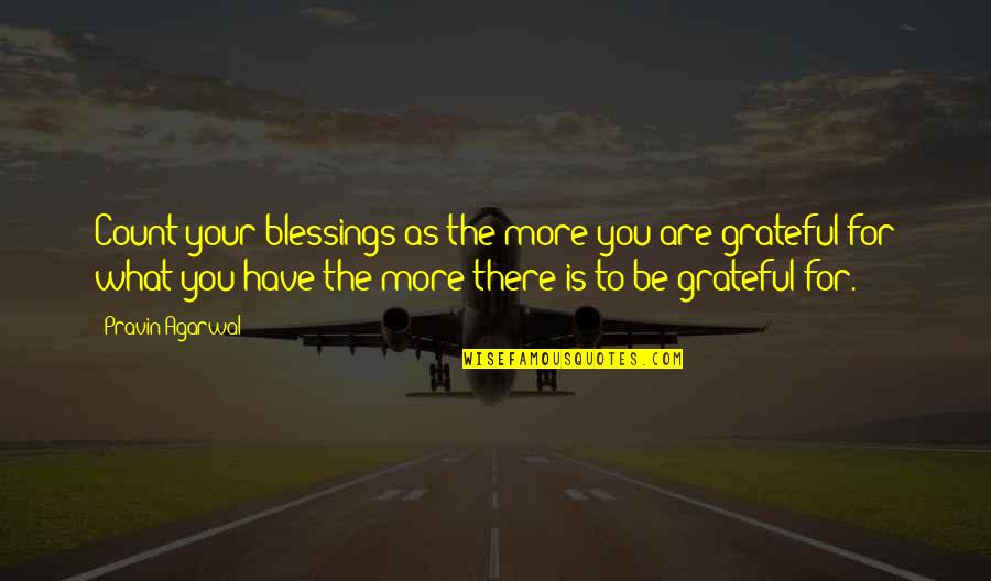 Gratitude For Life Quotes By Pravin Agarwal: Count your blessings as the more you are
