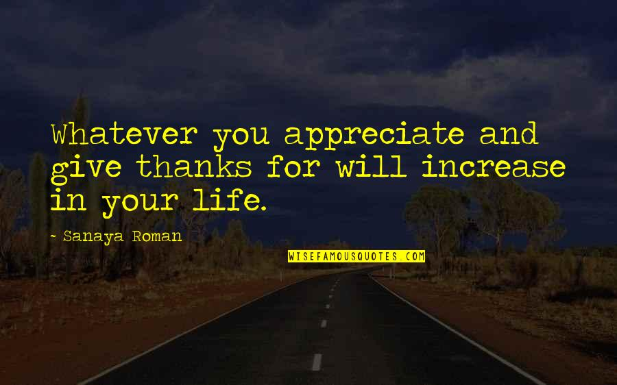 Gratitude For Life Quotes By Sanaya Roman: Whatever you appreciate and give thanks for will