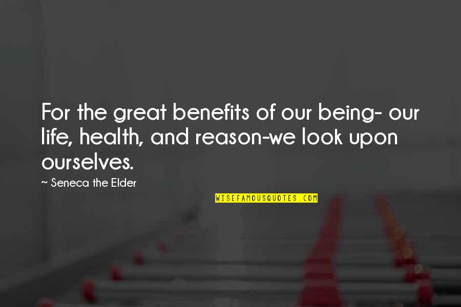 Gratitude For Life Quotes By Seneca The Elder: For the great benefits of our being- our