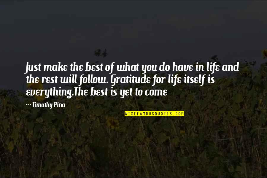 Gratitude For Life Quotes By Timothy Pina: Just make the best of what you do