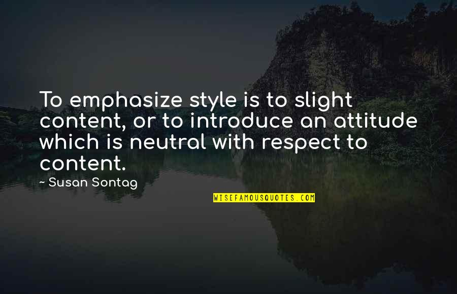 Gratitude For School Quotes By Susan Sontag: To emphasize style is to slight content, or