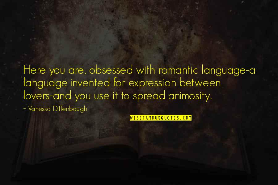 Gratitude For School Quotes By Vanessa Diffenbaugh: Here you are, obsessed with romantic language-a language