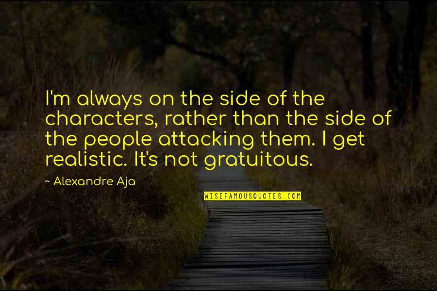 Gratuitous Quotes By Alexandre Aja: I'm always on the side of the characters,