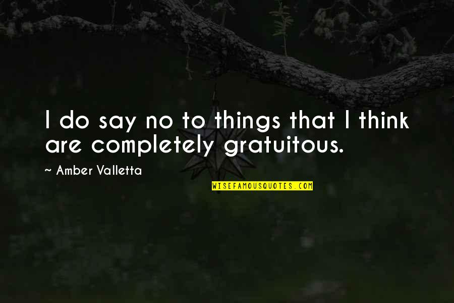 Gratuitous Quotes By Amber Valletta: I do say no to things that I