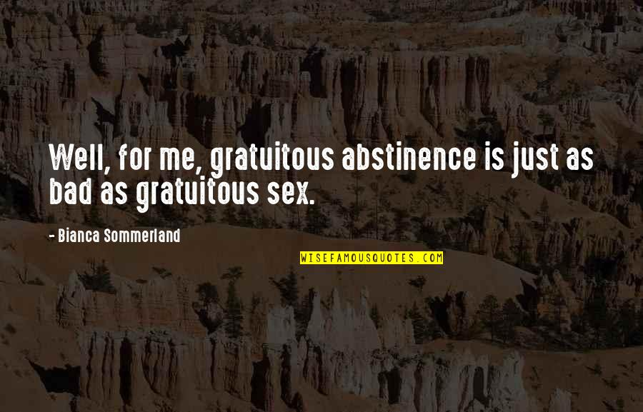 Gratuitous Quotes By Bianca Sommerland: Well, for me, gratuitous abstinence is just as