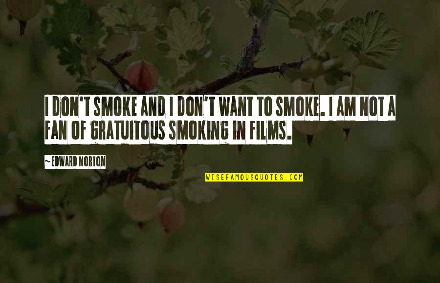 Gratuitous Quotes By Edward Norton: I don't smoke and I don't want to