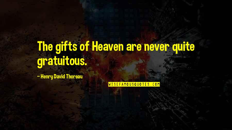 Gratuitous Quotes By Henry David Thoreau: The gifts of Heaven are never quite gratuitous.