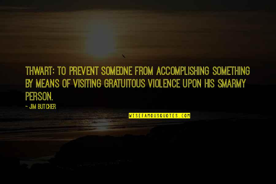 Gratuitous Quotes By Jim Butcher: Thwart: to prevent someone from accomplishing something by