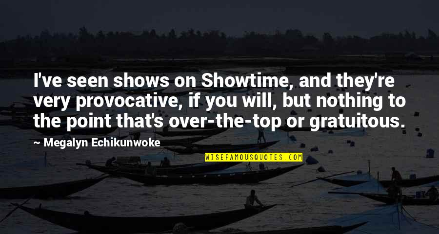 Gratuitous Quotes By Megalyn Echikunwoke: I've seen shows on Showtime, and they're very