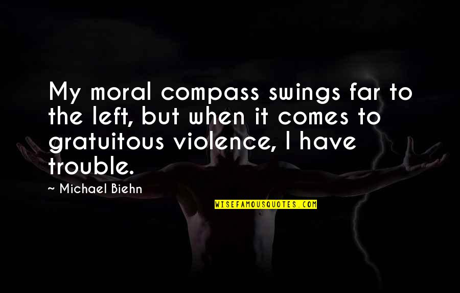 Gratuitous Quotes By Michael Biehn: My moral compass swings far to the left,