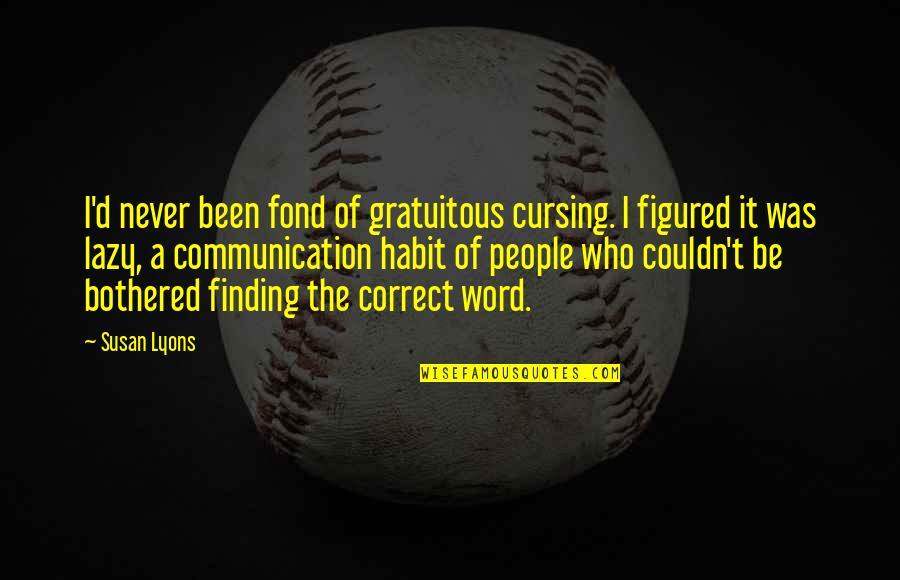Gratuitous Quotes By Susan Lyons: I'd never been fond of gratuitous cursing. I