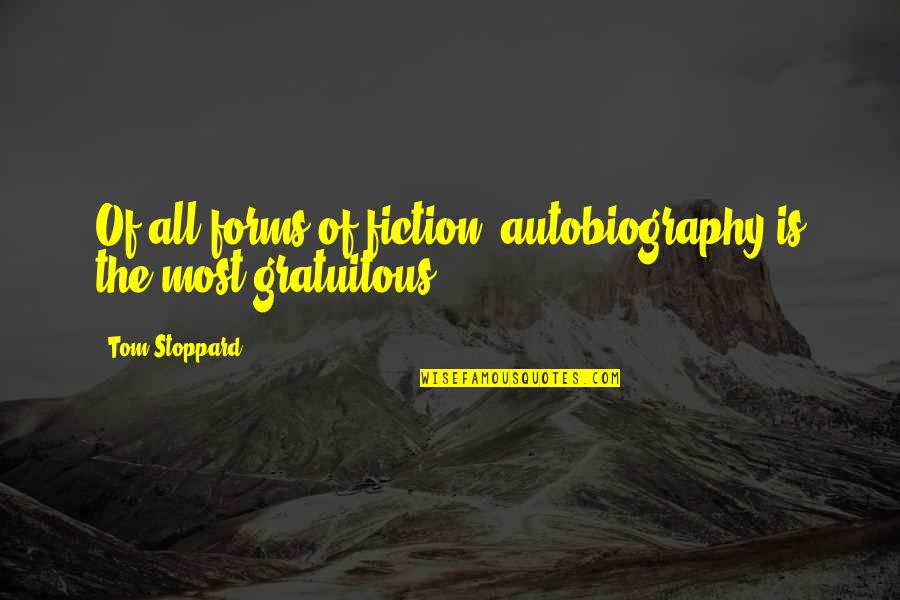 Gratuitous Quotes By Tom Stoppard: Of all forms of fiction, autobiography is the