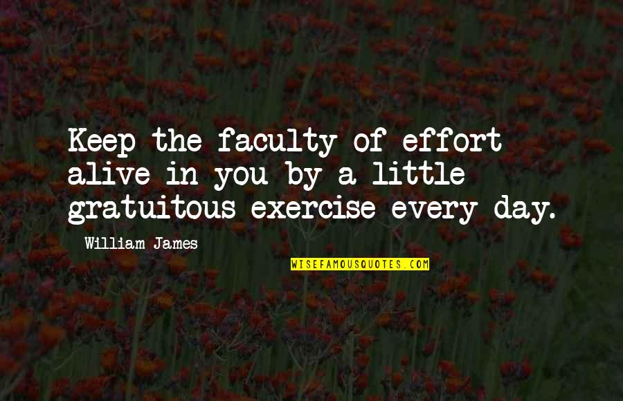 Gratuitous Quotes By William James: Keep the faculty of effort alive in you