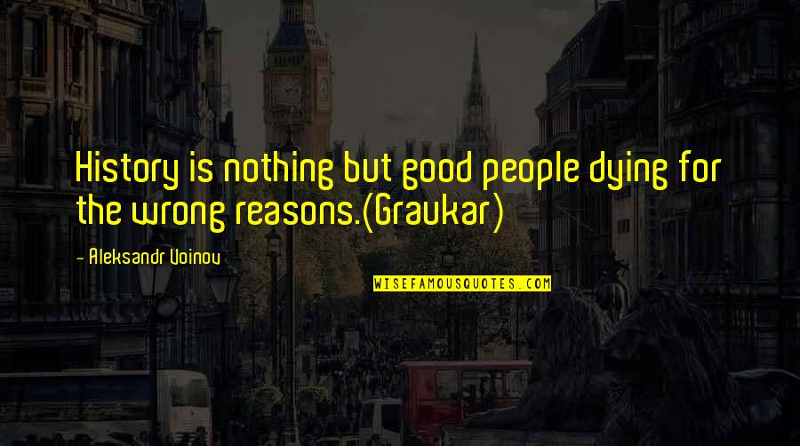 Graukar Quotes By Aleksandr Voinov: History is nothing but good people dying for
