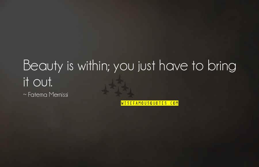 Graukar Quotes By Fatema Mernissi: Beauty is within; you just have to bring
