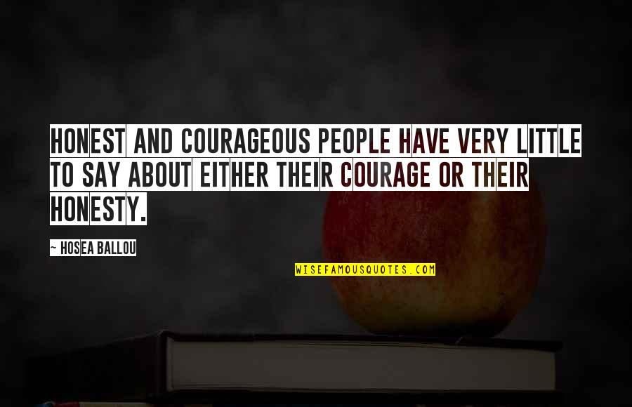 Graukar Quotes By Hosea Ballou: Honest and courageous people have very little to
