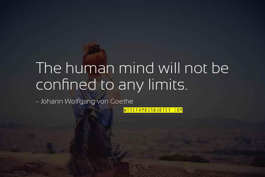 Graukar Quotes By Johann Wolfgang Von Goethe: The human mind will not be confined to