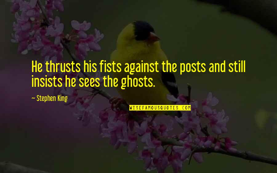 Graukar Quotes By Stephen King: He thrusts his fists against the posts and
