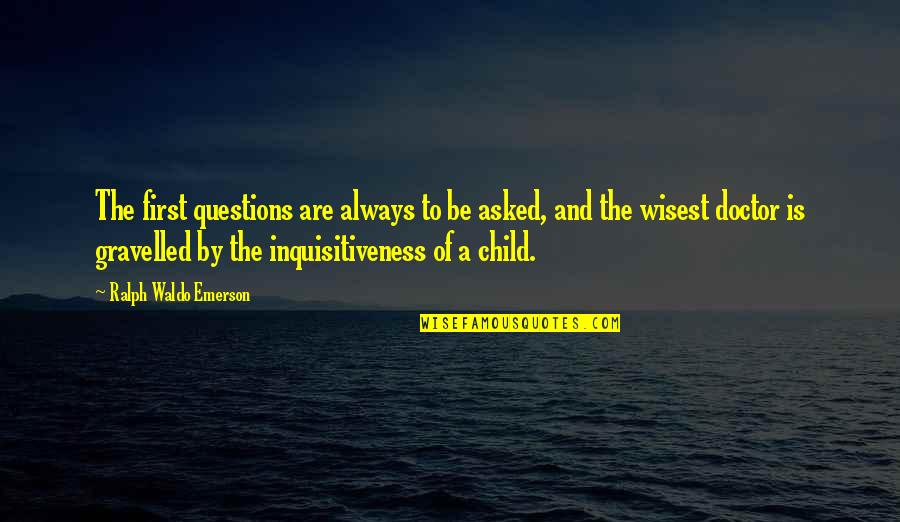 Gravelled Quotes By Ralph Waldo Emerson: The first questions are always to be asked,