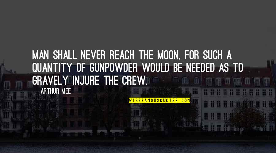 Gravely Quotes By Arthur Mee: Man shall never reach the moon, for such
