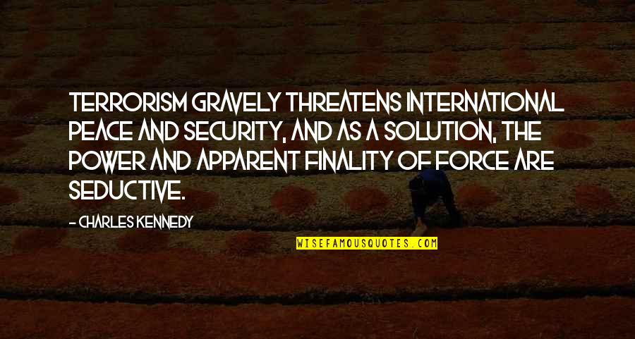 Gravely Quotes By Charles Kennedy: Terrorism gravely threatens international peace and security, and
