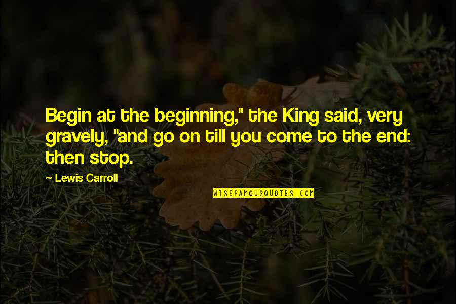 "Gravely Quotes By Lewis Carroll: Begin at the beginning,"" the King said, very"