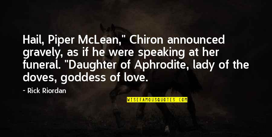"Gravely Quotes By Rick Riordan: Hail, Piper McLean,"" Chiron announced gravely, as if"