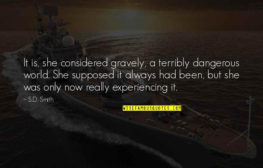 Gravely Quotes By S.D. Smith: It is, she considered gravely, a terribly dangerous