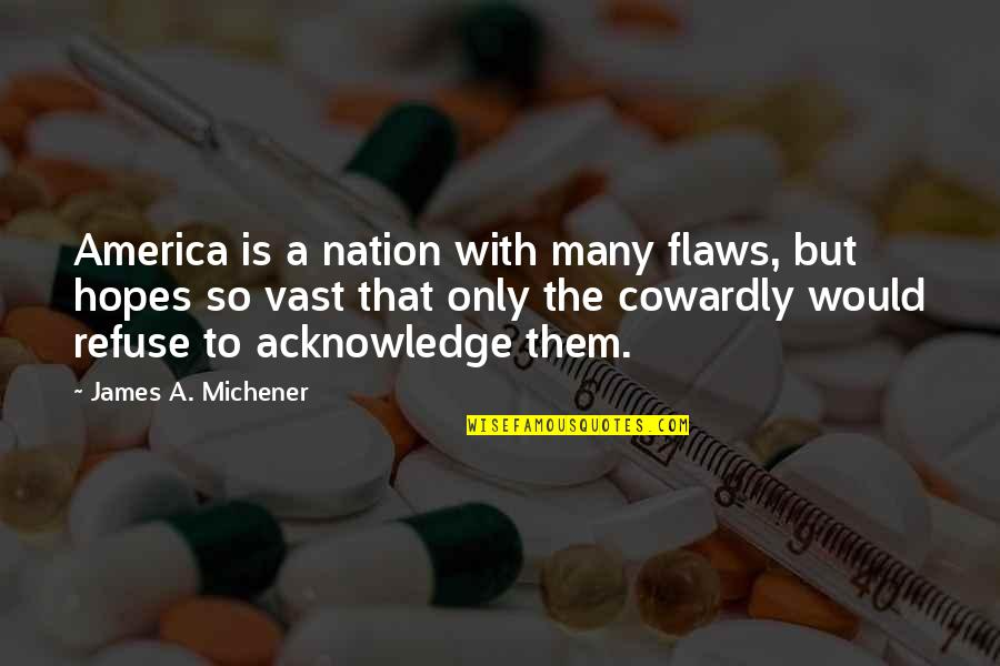 Graveside Quotes By James A. Michener: America is a nation with many flaws, but